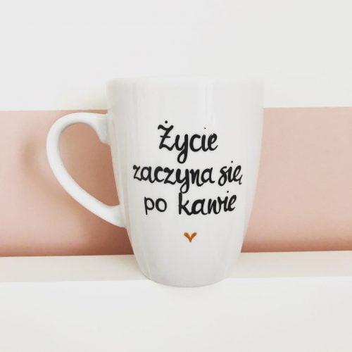 Kubek ręcznie malowany Życie zaczyna się po kawie